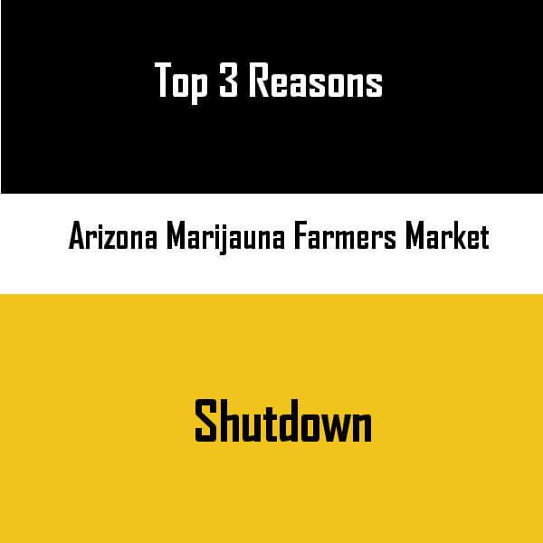 Arizona Marijuana Farmers Market Top 3 Reason It Got Shutdown